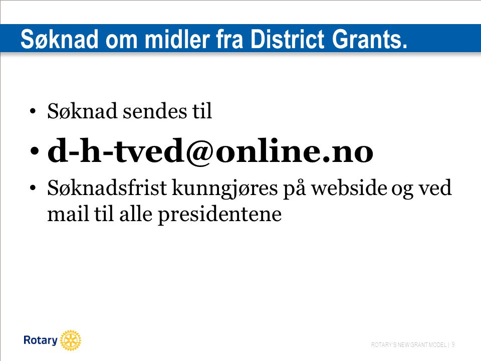ROTARY'S NEW GRANT MODEL | 9 Søknad om midler fra District Grants.