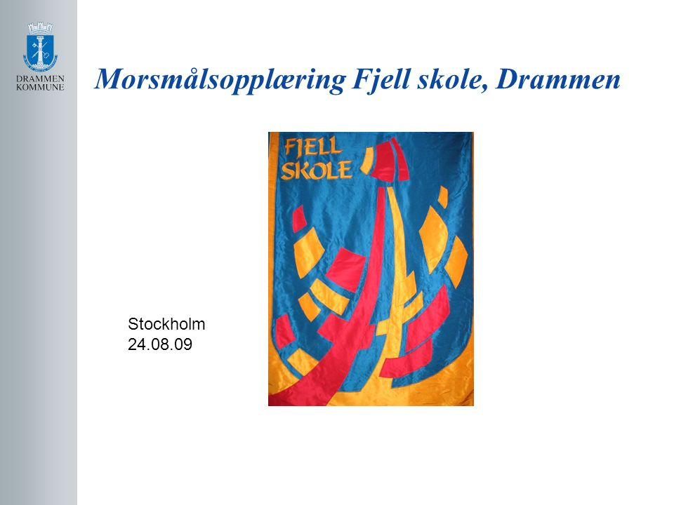 Morsmålsopplæring Fjell skole, Drammen Stockholm 24.08.09