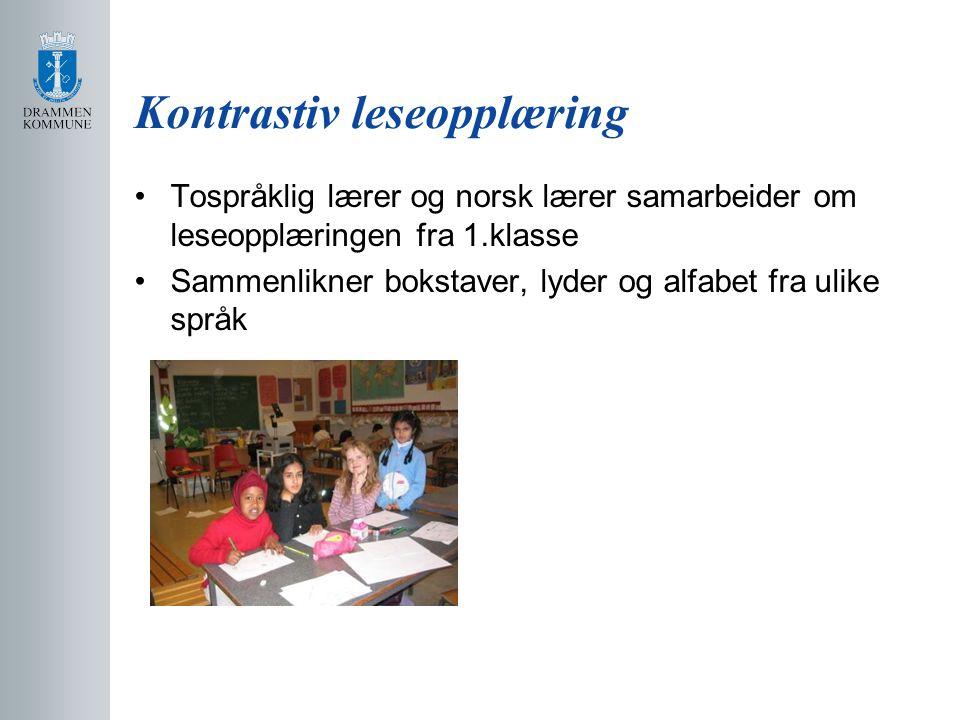 Kontrastiv leseopplæring Tospråklig lærer og norsk lærer samarbeider om leseopplæringen fra 1.klasse Sammenlikner bokstaver, lyder og alfabet fra ulik