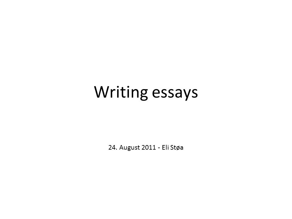 Writing essays 24. August 2011 - Eli Støa