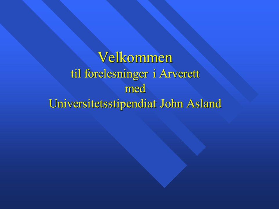 Velkommen til forelesninger i Arverett med Universitetsstipendiat John Asland