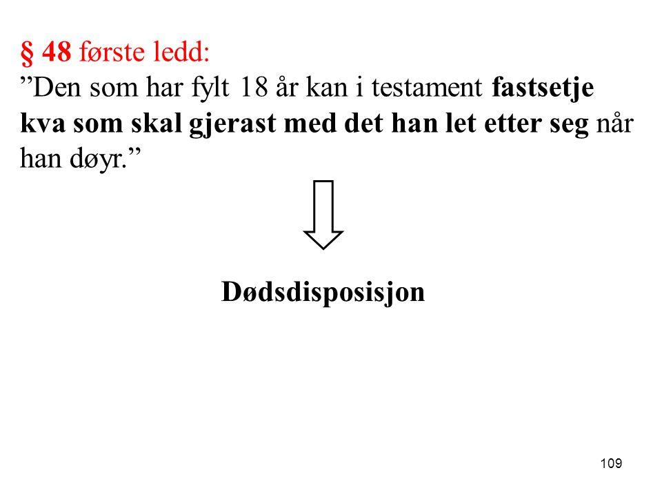 """109 § 48 første ledd: """"Den som har fylt 18 år kan i testament fastsetje kva som skal gjerast med det han let etter seg når han døyr."""" Dødsdisposisjon"""