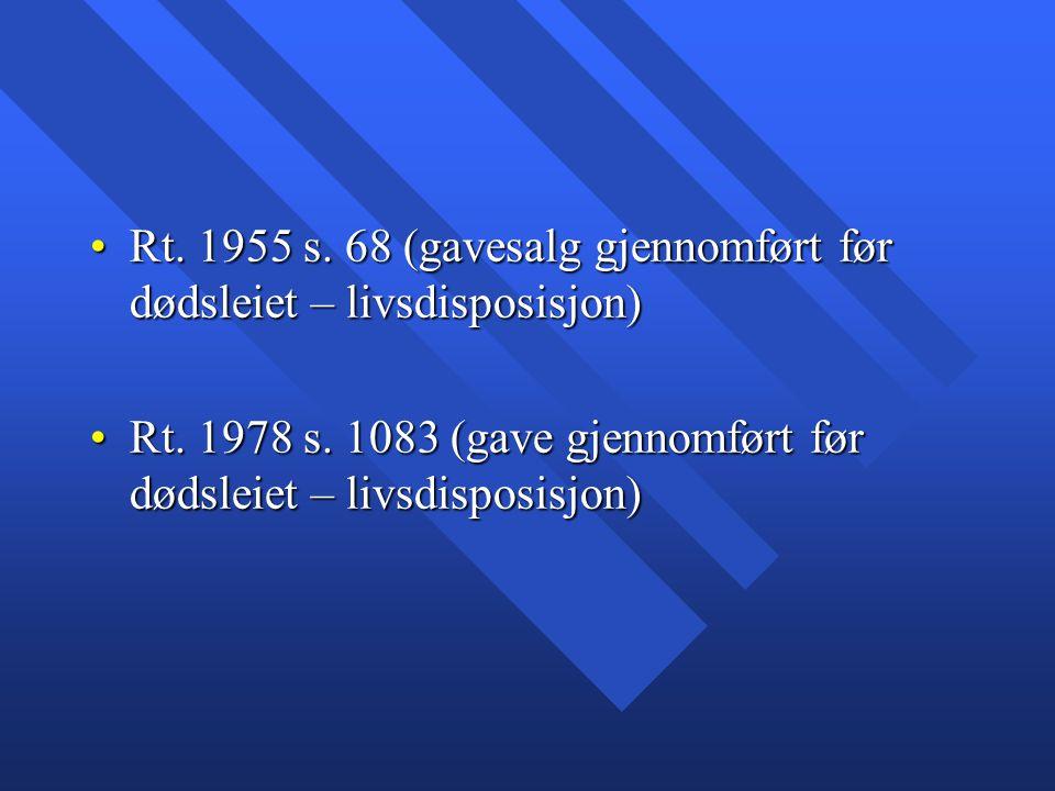Rt. 1955 s. 68 (gavesalg gjennomført før dødsleiet – livsdisposisjon)Rt. 1955 s. 68 (gavesalg gjennomført før dødsleiet – livsdisposisjon) Rt. 1978 s.