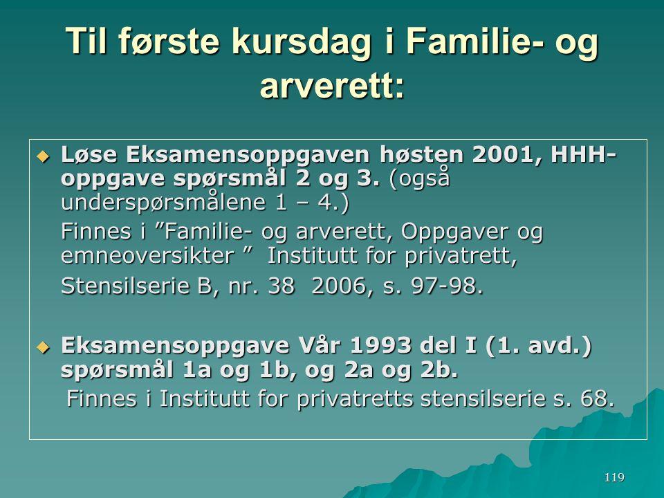 119 Til første kursdag i Familie- og arverett:  Løse Eksamensoppgaven høsten 2001, HHH- oppgave spørsmål 2 og 3. (også underspørsmålene 1 – 4.) Finne