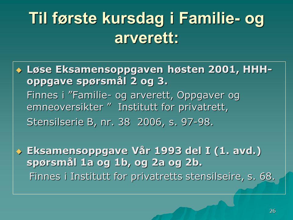 """26 Til første kursdag i Familie- og arverett:  Løse Eksamensoppgaven høsten 2001, HHH- oppgave spørsmål 2 og 3. Finnes i """"Familie- og arverett, Oppga"""