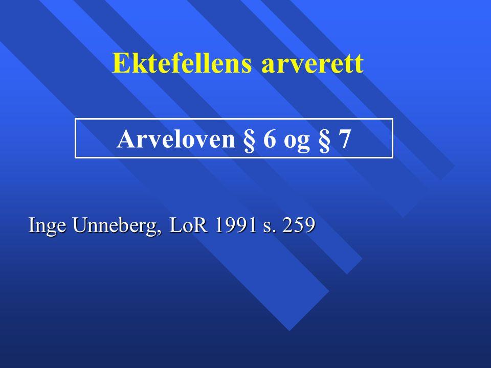 Ektefellens arverett Arveloven § 6 og § 7 Inge Unneberg, LoR 1991 s. 259