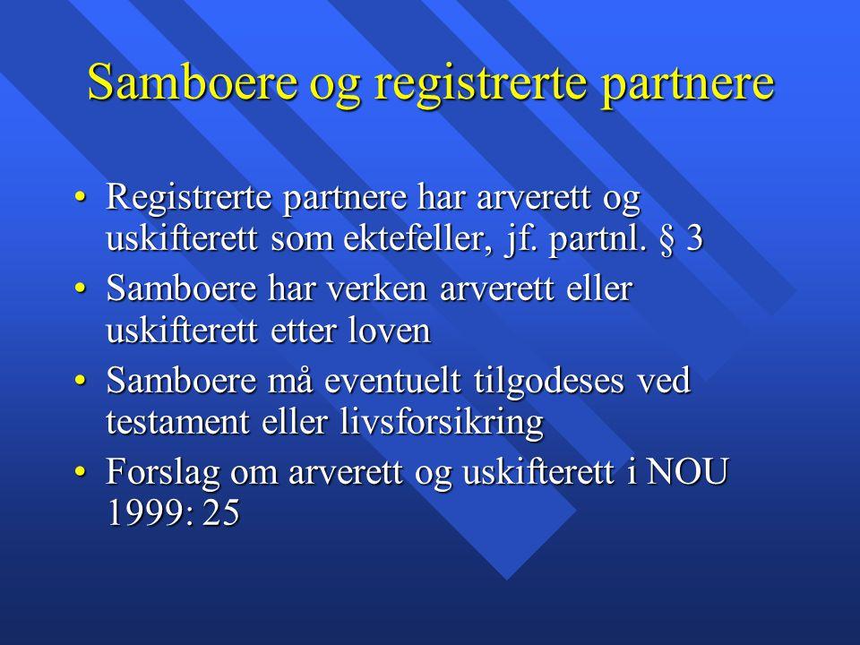 Samboere og registrerte partnere Registrerte partnere har arverett og uskifterett som ektefeller, jf. partnl. § 3Registrerte partnere har arverett og