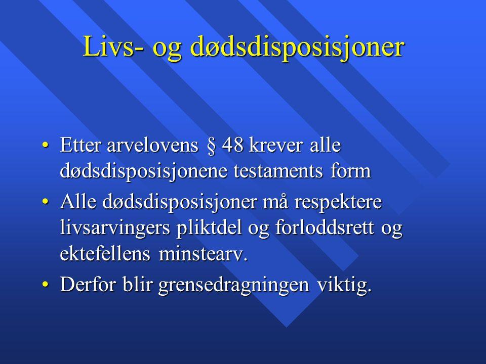 Livs- og dødsdisposisjoner Etter arvelovens § 48 krever alle dødsdisposisjonene testaments formEtter arvelovens § 48 krever alle dødsdisposisjonene te