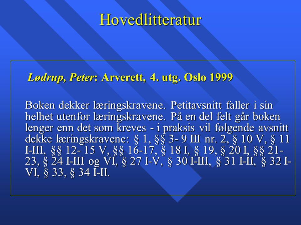 Hovedlitteratur Lødrup, Peter: Arverett, 4. utg. Oslo 1999 Lødrup, Peter: Arverett, 4. utg. Oslo 1999 Boken dekker læringskravene. Petitavsnitt faller