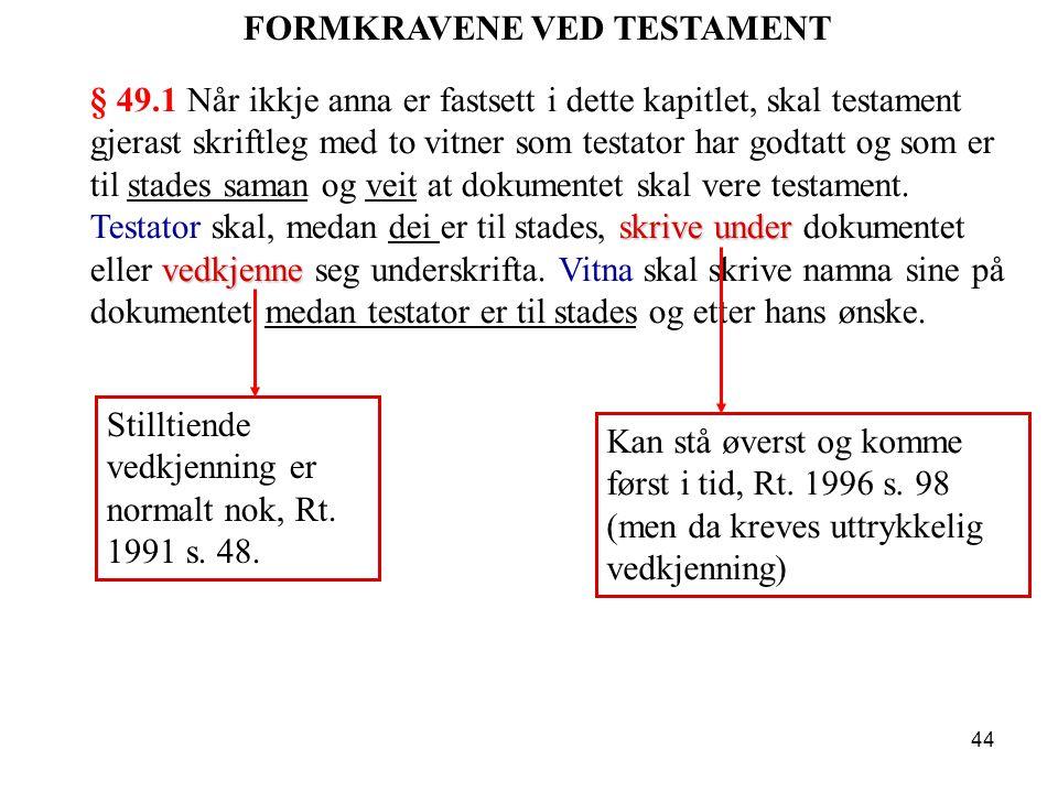 44 skrive under vedkjenne § 49.1 Når ikkje anna er fastsett i dette kapitlet, skal testament gjerast skriftleg med to vitner som testator har godtatt