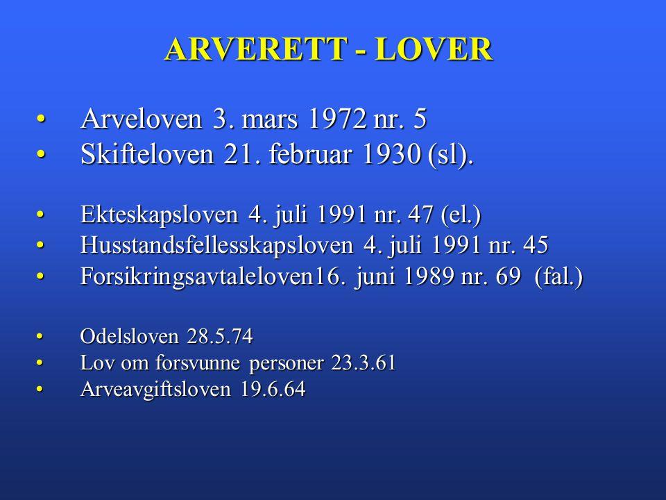 Arveloven 3. mars 1972 nr. 5Arveloven 3. mars 1972 nr. 5 Skifteloven 21. februar 1930 (sl).Skifteloven 21. februar 1930 (sl). Ekteskapsloven 4. juli 1