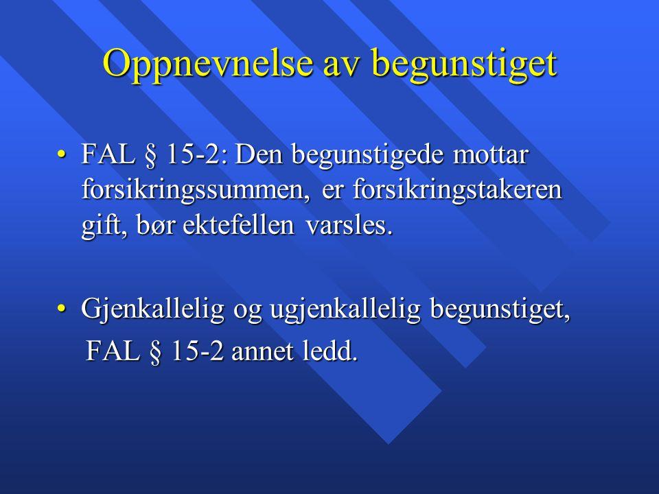 Oppnevnelse av begunstiget FAL § 15-2: Den begunstigede mottar forsikringssummen, er forsikringstakeren gift, bør ektefellen varsles.FAL § 15-2: Den b