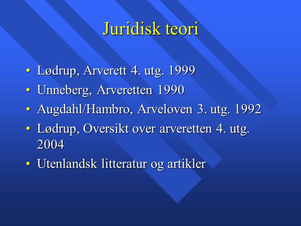 Juridisk teori Lødrup, Arverett 4. utg. 1999Lødrup, Arverett 4. utg. 1999 Unneberg, Arveretten 1990Unneberg, Arveretten 1990 Augdahl/Hambro, Arveloven