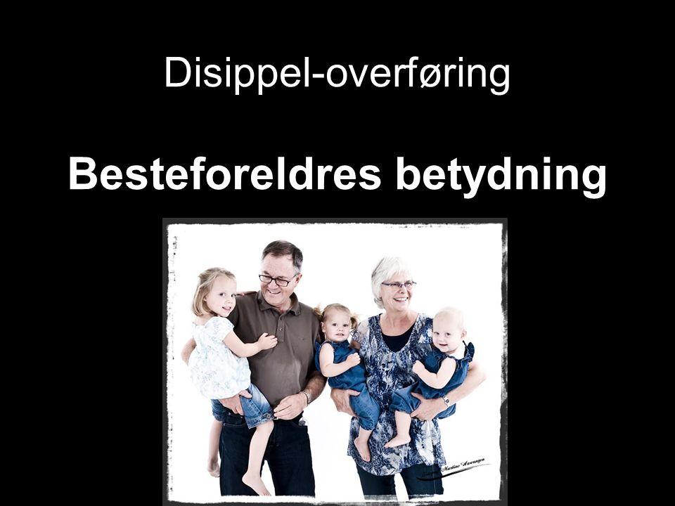 Besteforeldres betydning Disippel-overføring Besteforeldres betydning