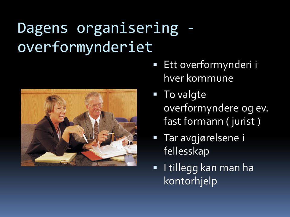 Dagens organisering - overformynderiet  Ett overformynderi i hver kommune  To valgte overformyndere og ev.