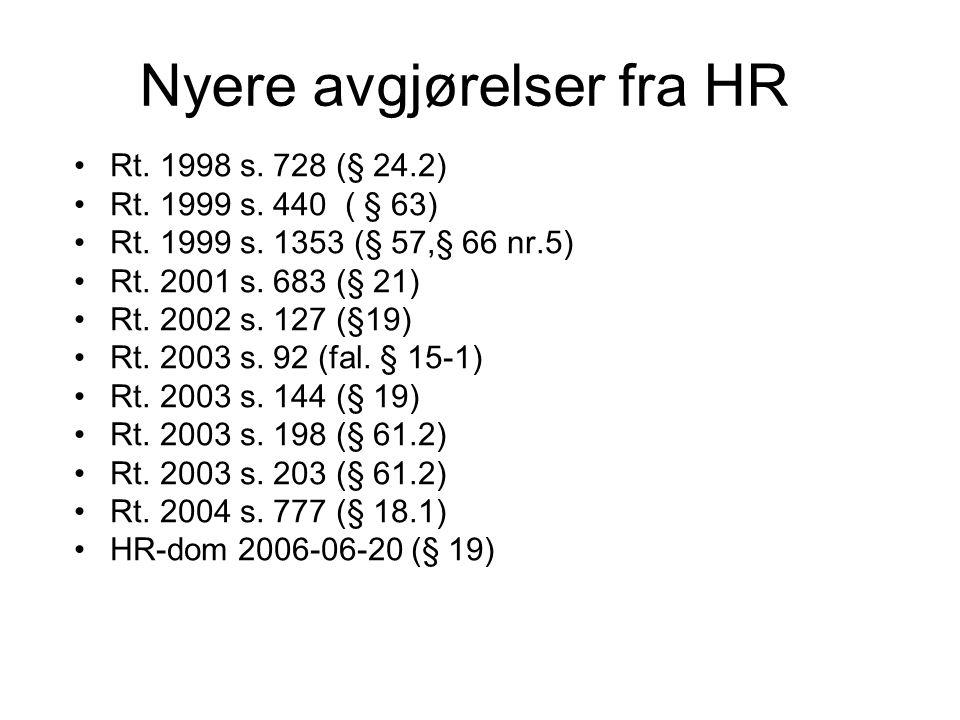Nyere avgjørelser fra HR Rt. 1998 s. 728 (§ 24.2) Rt. 1999 s. 440 ( § 63) Rt. 1999 s. 1353 (§ 57,§ 66 nr.5) Rt. 2001 s. 683 (§ 21) Rt. 2002 s. 127 (§1