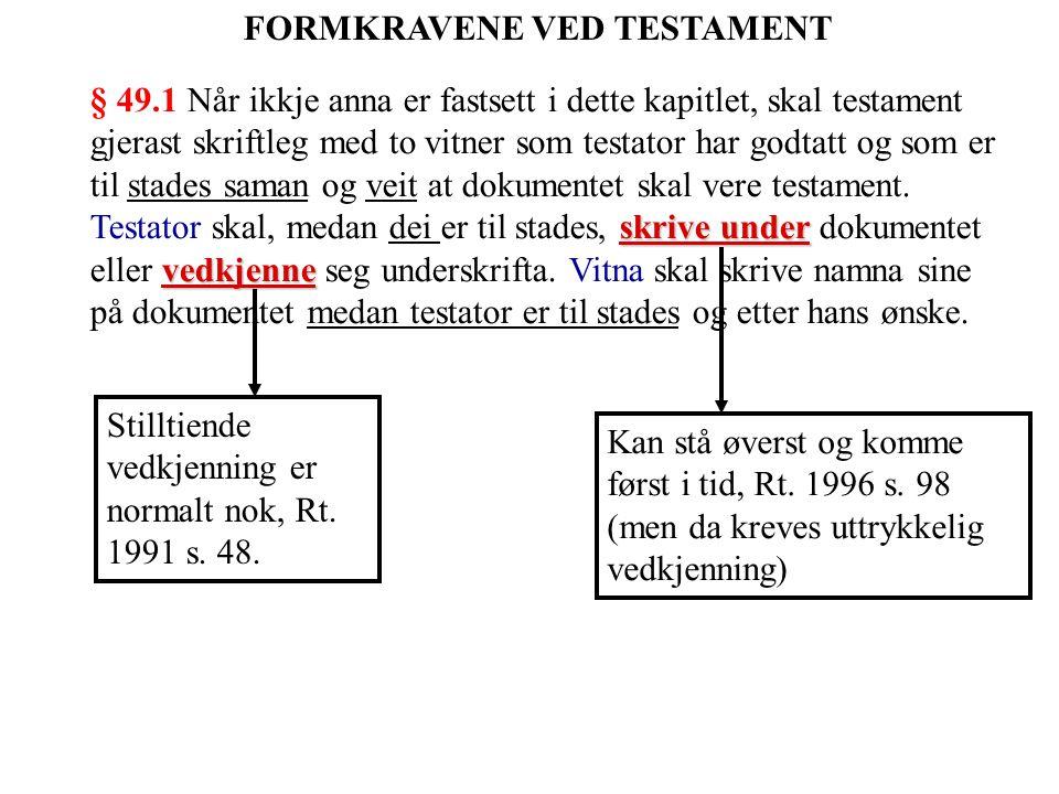 skrive under vedkjenne § 49.1 Når ikkje anna er fastsett i dette kapitlet, skal testament gjerast skriftleg med to vitner som testator har godtatt og