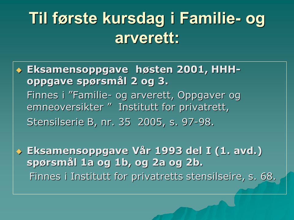 """Til første kursdag i Familie- og arverett:  Eksamensoppgave høsten 2001, HHH- oppgave spørsmål 2 og 3. Finnes i """"Familie- og arverett, Oppgaver og em"""