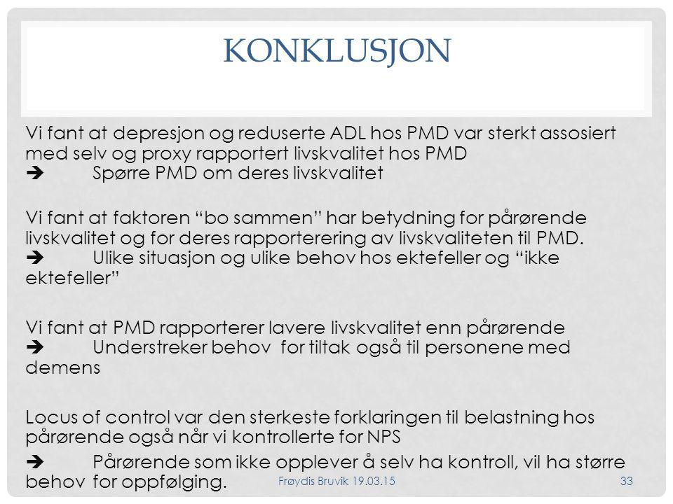 KONKLUSJON Vi fant at depresjon og reduserte ADL hos PMD var sterkt assosiert med selv og proxy rapportert livskvalitet hos PMD  Spørre PMD om deres livskvalitet Vi fant at faktoren bo sammen har betydning for pårørende livskvalitet og for deres rapporterering av livskvaliteten til PMD.