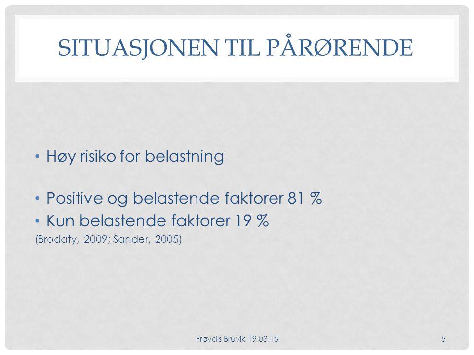 PÅRØRENDES SITUASJON Pårørendes situasjon påvirkes av Faktorer hos personen med demens Faktorer hos pårørende selv Relasjonen mellom personen med demens og pårørende Ytre faktorer Frøydis Bruvik 19.03.156