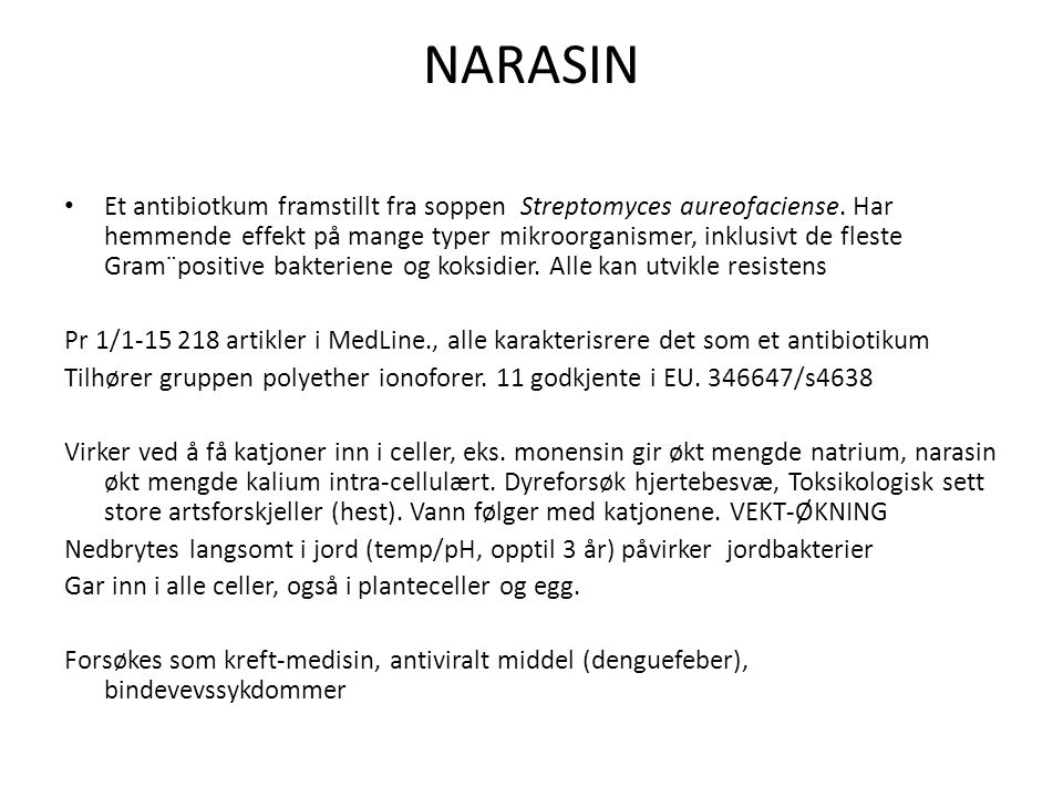 NARASIN Et antibiotkum framstillt fra soppen Streptomyces aureofaciense.