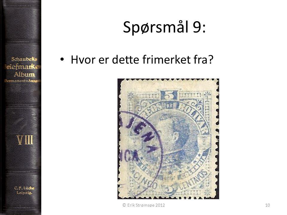 Spørsmål 9: 10 Hvor er dette frimerket fra © Erik Strømsøe 2012