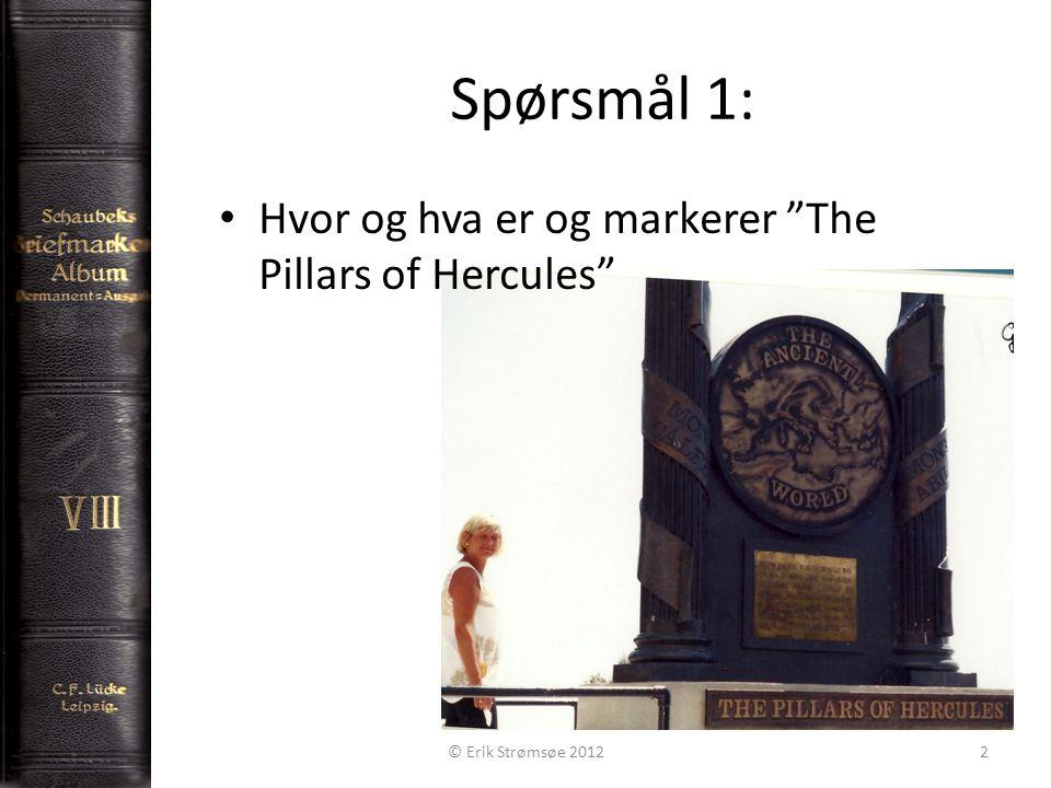 Spørsmål 1: 2 Hvor og hva er og markerer The Pillars of Hercules © Erik Strømsøe 2012