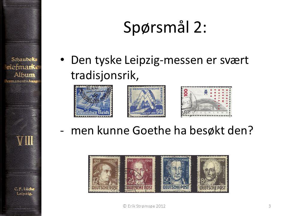 Spørsmål 2: 3 Den tyske Leipzig-messen er svært tradisjonsrik, -men kunne Goethe ha besøkt den.