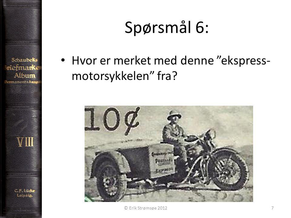 Spørsmål 6: 7 Hvor er merket med denne ekspress- motorsykkelen fra © Erik Strømsøe 2012