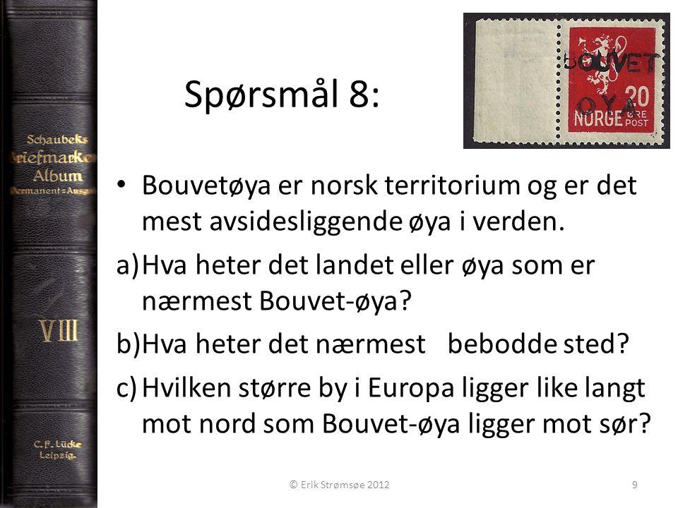 Spørsmål 8: 9 Bouvetøya er norsk territorium og er det mest avsidesliggende øya i verden.