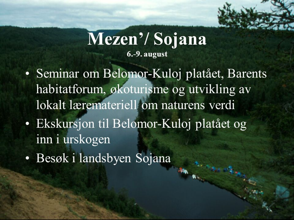 Mezen'/ Sojana 6.-9. august Seminar om Belomor-Kuloj platået, Barents habitatforum, økoturisme og utvikling av lokalt læremateriell om naturens verdi