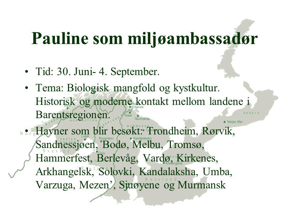 Pauline som miljøambassadør Tid: 30. Juni- 4. September. Tema: Biologisk mangfold og kystkultur. Historisk og moderne kontakt mellom landene i Barents