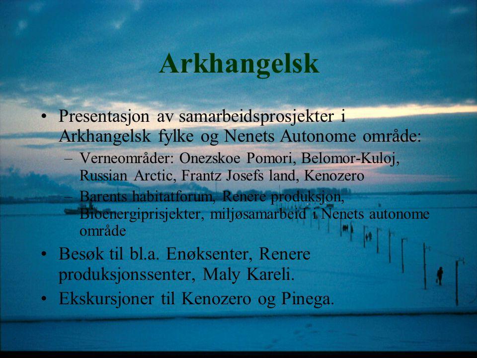 Arkhangelsk Presentasjon av samarbeidsprosjekter i Arkhangelsk fylke og Nenets Autonome område: –Verneområder: Onezskoe Pomori, Belomor-Kuloj, Russian
