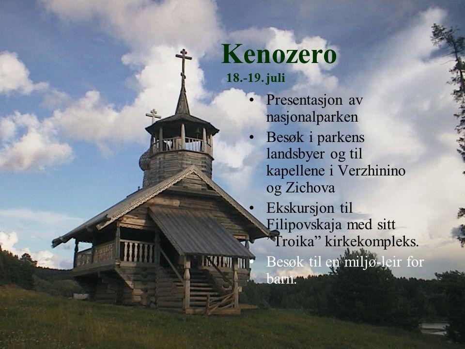 Kenozero 18.-19. juli Presentasjon av nasjonalparken Besøk i parkens landsbyer og til kapellene i Verzhinino og Zichova Ekskursjon til Filipovskaja me