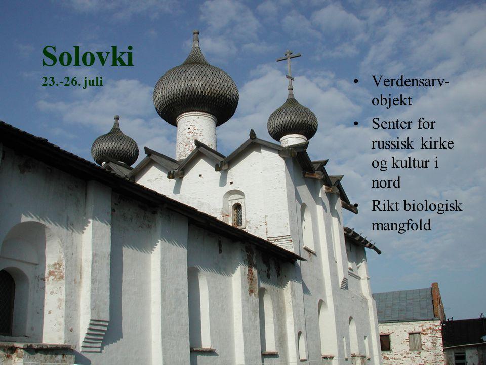 Solovki 23.-26. juli Verdensarv- objekt Senter for russisk kirke og kultur i nord Rikt biologisk mangfold