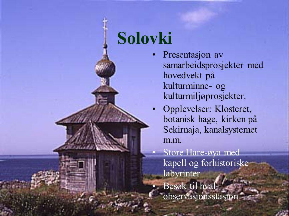 Solovki Presentasjon av samarbeidsprosjekter med hovedvekt på kulturminne- og kulturmiljøprosjekter. Opplevelser: Klosteret, botanisk hage, kirken på