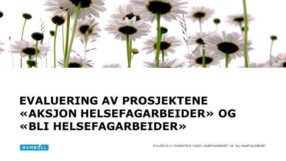 EVALUERING AV PROSJEKTENE AKSJON HELSEFAGARBEIDER OG BLI HELSEFAGARBEIDER EVALUERING AV PROSJEKTENE «AKSJON HELSEFAGARBEIDER» OG «BLI HELSEFAGARBEIDER»