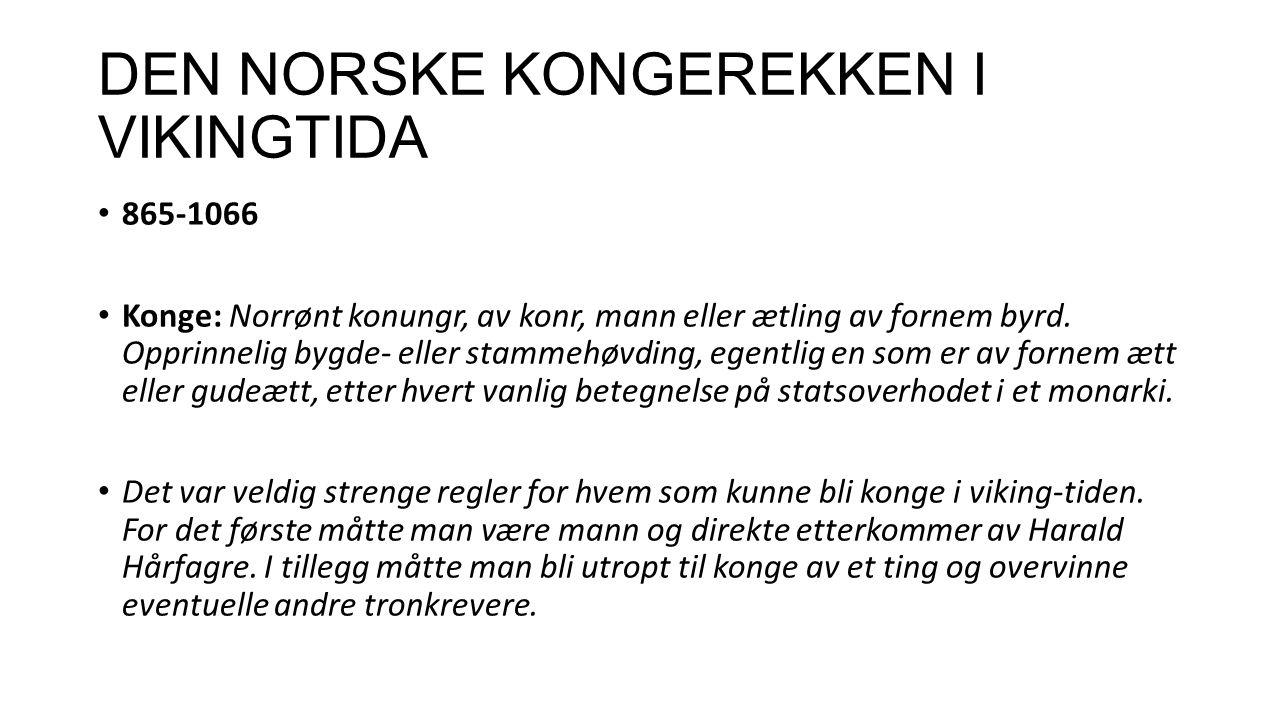 KRONOLOGISK REKKEFØLGE 865-933Harald Hårfagre (Sønn av Halvdan Svarte i Vestfold.) 933-935Eirik Blodøks (Sønn av Harald Hårfagre.) 930-960Håkon Adelsteinsfostre, den gode (Sønn av Harald Hårfagre.) 960-970Harald Gråfell (Sammen med de andre Erikssønnene.) 970-995Håkon Sigurdsson Ladejarl (Jarl under danskekongen Harald Blåtann.) 995-1000Olav Trygvasson (Sønn av Trygve Olavsson, en småkonge på Østlandet.) 1000-1015Eirik og Svein jarler (Jarler under danskekongene Svein Tjugeskjegg og Knut den mektige.) 1015-1028 1028-1029 1029-1030 Olav Haraldsson (Olav var i landflyktighet fra 1028 til han vendte tilbake til slaget på Stiklestad 1030.