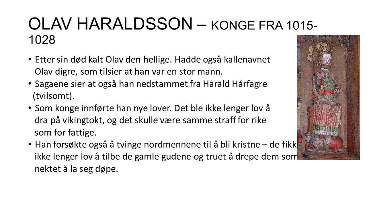 OLAV HARALDSSON – KONGE FRA 1015- 1028 Etter sin død kalt Olav den hellige. Hadde også kallenavnet Olav digre, som tilsier at han var en stor mann. Sa