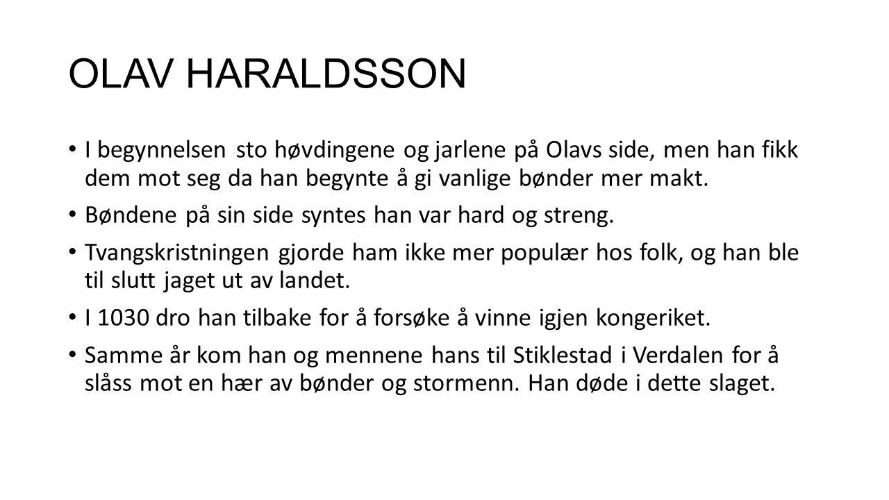 OLAV HARALDSSON I begynnelsen sto høvdingene og jarlene på Olavs side, men han fikk dem mot seg da han begynte å gi vanlige bønder mer makt. Bøndene p
