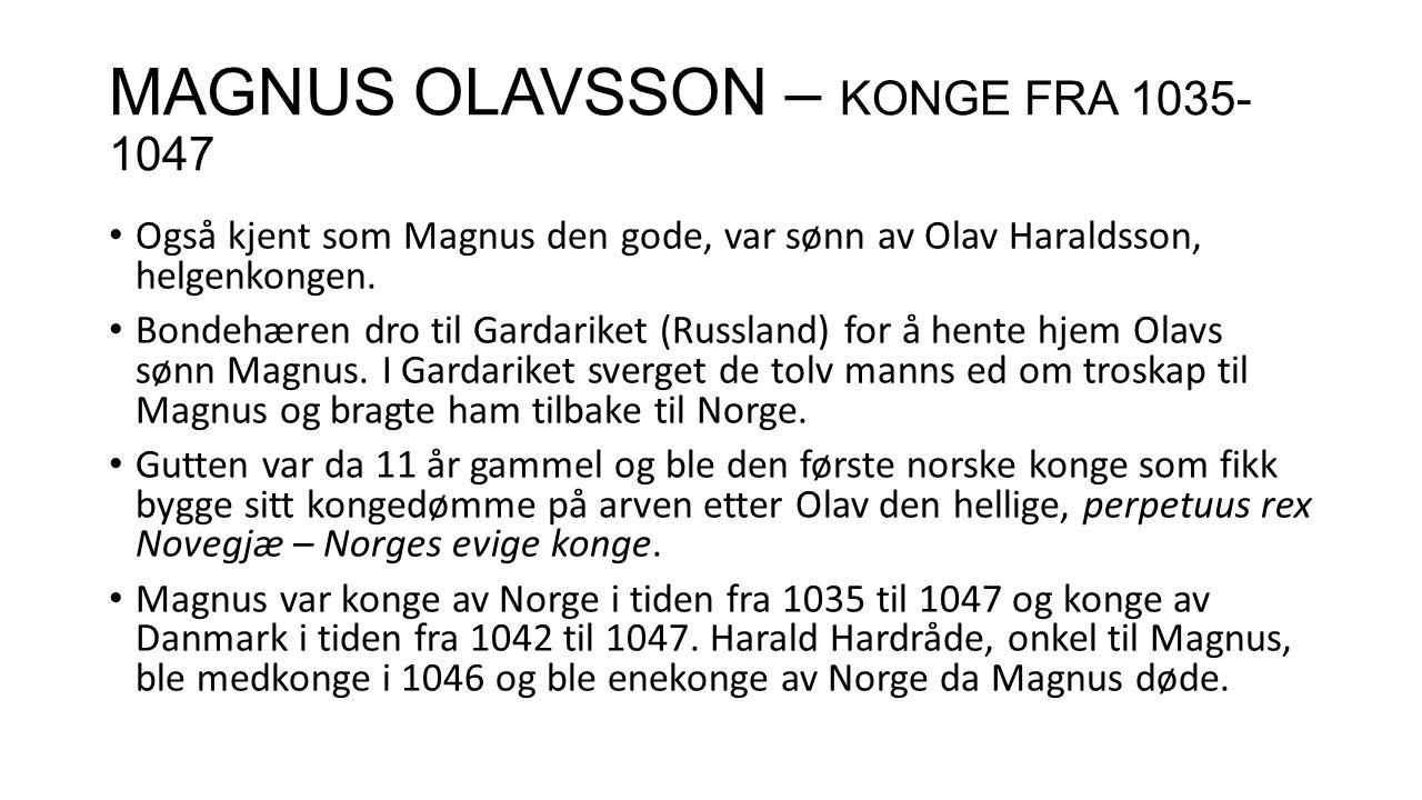 MAGNUS OLAVSSON – KONGE FRA 1035- 1047 Også kjent som Magnus den gode, var sønn av Olav Haraldsson, helgenkongen. Bondehæren dro til Gardariket (Russl