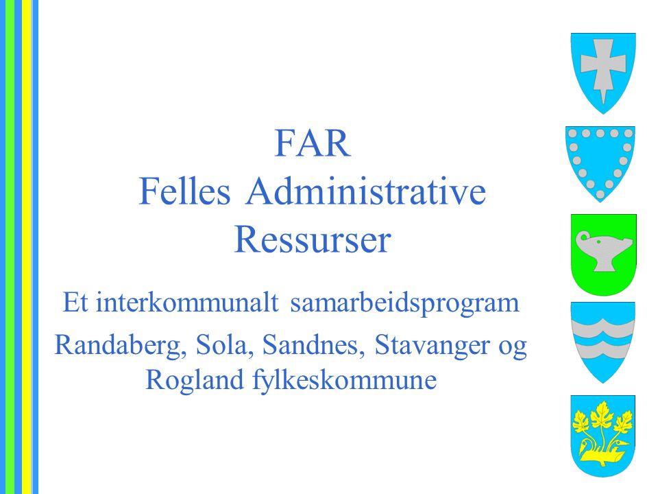 FAR Felles Administrative Ressurser Et interkommunalt samarbeidsprogram Randaberg, Sola, Sandnes, Stavanger og Rogland fylkeskommune