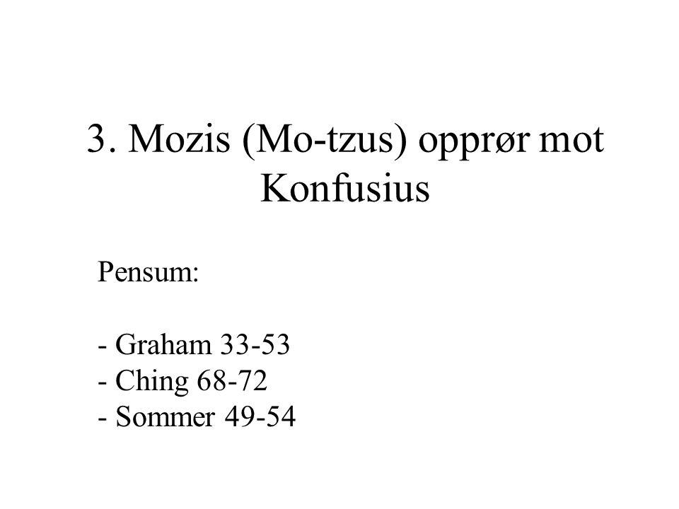 3. Mozis (Mo-tzus) opprør mot Konfusius Pensum: - Graham 33-53 - Ching 68-72 - Sommer 49-54