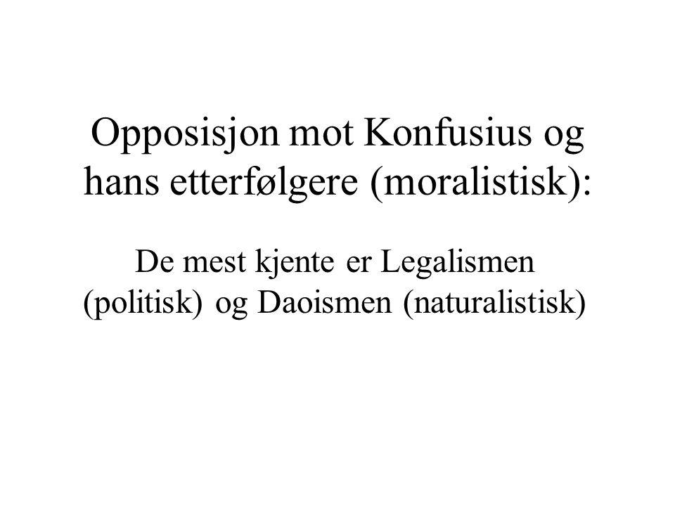 Opposisjon mot Konfusius og hans etterfølgere (moralistisk): De mest kjente er Legalismen (politisk) og Daoismen (naturalistisk)