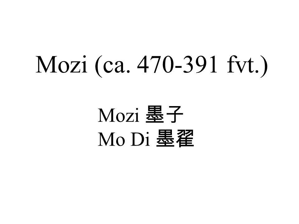 Mozi (ca. 470-391 fvt.) Mozi 墨子 Mo Di 墨翟