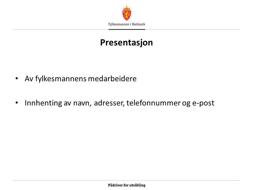 Presentasjon Av fylkesmannens medarbeidere Innhenting av navn, adresser, telefonnummer og e-post