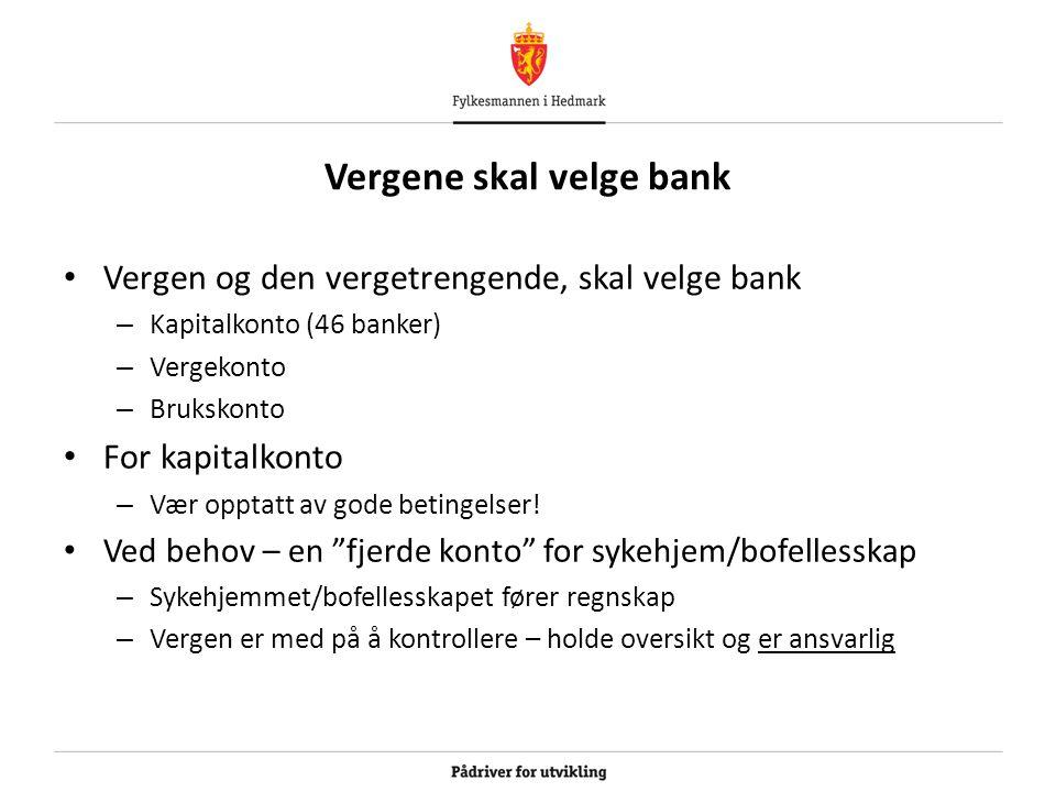 Vergene skal velge bank Vergen og den vergetrengende, skal velge bank – Kapitalkonto (46 banker) – Vergekonto – Brukskonto For kapitalkonto – Vær opptatt av gode betingelser.
