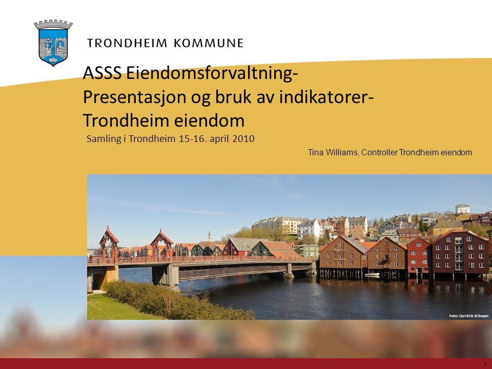 Foto: Carl-Erik Eriksson ASSS Eiendomsforvaltning- Presentasjon og bruk av indikatorer- Trondheim eiendom Samling i Trondheim 15-16. april 2010 Tina W