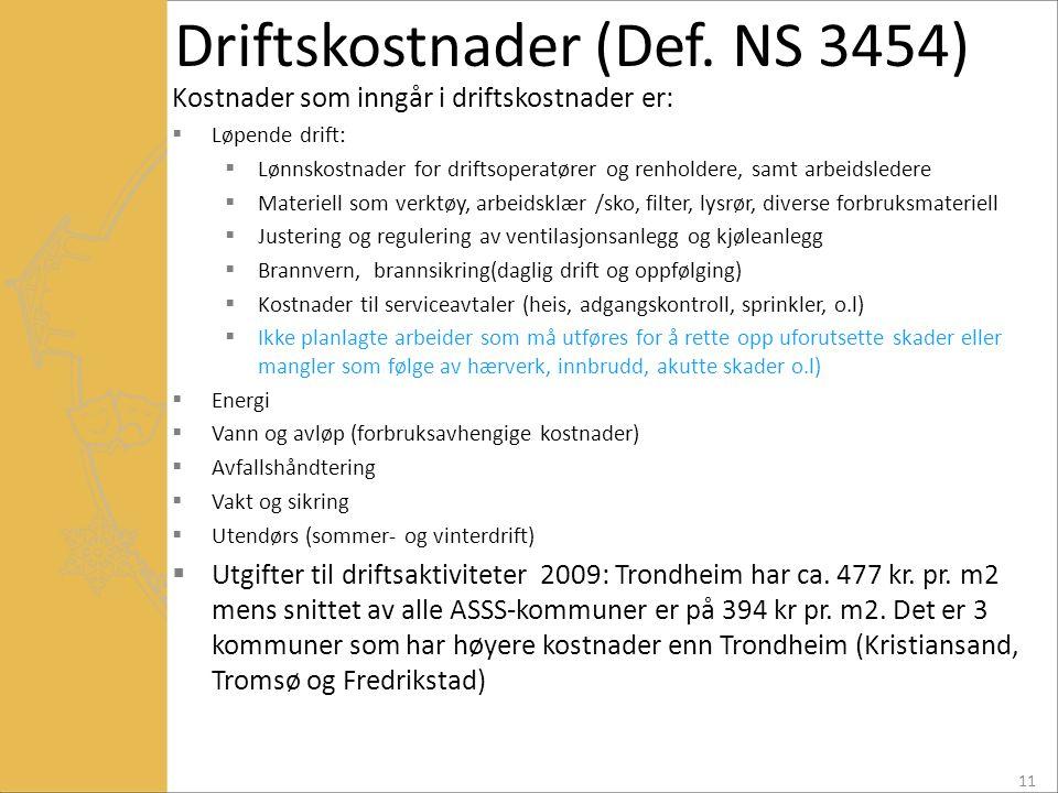 Driftskostnader (Def. NS 3454) Kostnader som inngår i driftskostnader er:  Løpende drift:  Lønnskostnader for driftsoperatører og renholdere, samt a