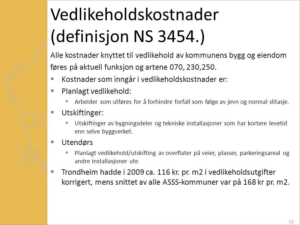 Vedlikeholdskostnader (definisjon NS 3454.) Alle kostnader knyttet til vedlikehold av kommunens bygg og eiendom føres på aktuell funksjon og artene 07